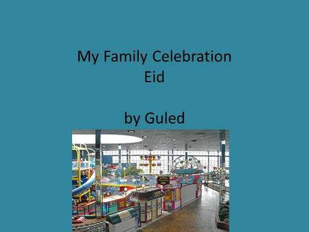 My Family Celebration Eid by Guled. We celebrate Eid because we were fasting for 30 days.