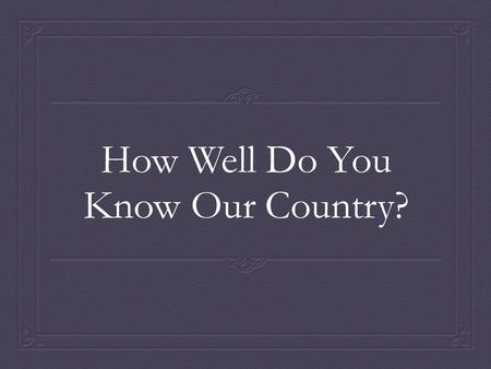 How Well Do You Know Our Country?. Game Rules  Pick a category (history or culture)  Pick a question (either 50 or 100 points)  Answer it  Each team.