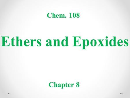 Ethers and Epoxides Chem. 108 Chapter 8 1. Ether is a class of organic compounds that contain an ether group R–O–R. For the simplest ether, Dimethyl ether.