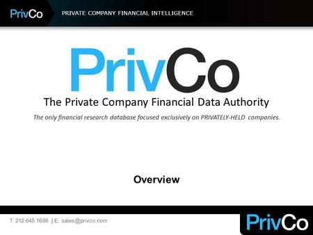 PRIVATE COMPANY FINANCIAL INTELLIGENCE The Private Company Financial Data Authority The only financial research database focused exclusively on PRIVATELY-HELD.