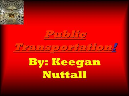 Public Transportation! By: Keegan Nuttall. Public Transportation Streetcars, busses and more were key to Seattle's successStreetcars, busses and more.