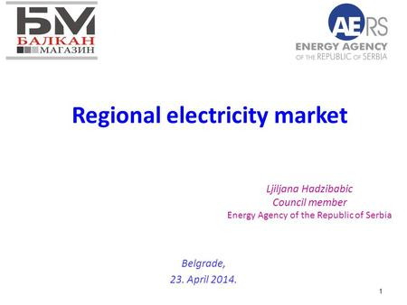 1 Regional electricity market Belgrade, 23. April 2014. Ljiljana Hadzibabic Council member Energy Agency of the Republic of Serbia.