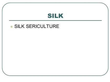 SILK SILK SERICULTURE. Silk is a natural protein fibre, some forms of which can be woven into textiles.proteinfibrewoventextiles The protein fibre of.