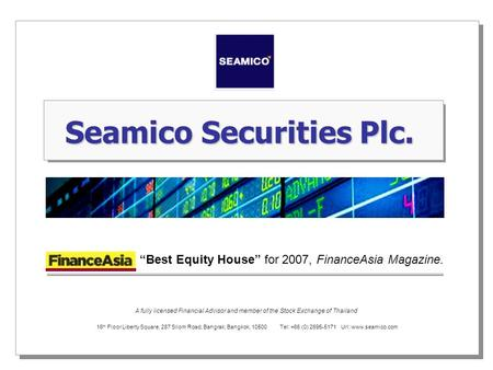 16 th Floor Liberty Square, 287 Silom Road, Bangrak, Bangkok, 10500 Tel: +66 (0) 2695-5171 Url: www.seamico.com Seamico Securities Plc. A fully licensed.