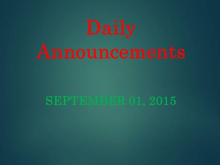 Daily Announcements SEPTEMBER 01, 2015. Lunch & Learn Attention students: An admissions representative from Jacksonville State University will be having.