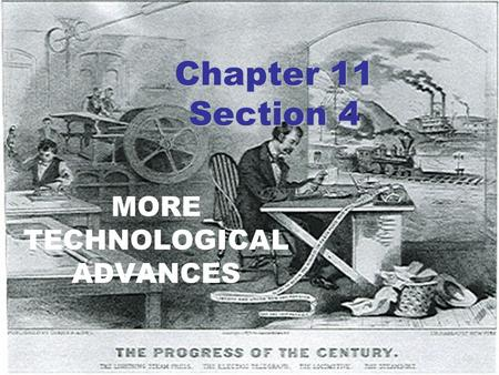 Chapter 11 Section 4 MORE TECHNOLOGICAL ADVANCES.