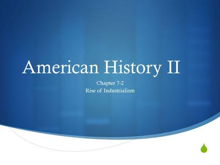  American History II Chapter 7-2 Rise of Industrialism.