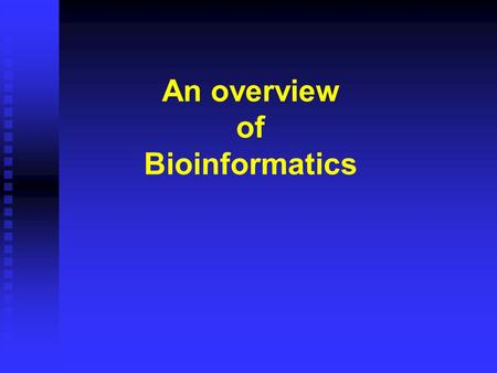 An overview of Bioinformatics. Cell and Central Dogma.