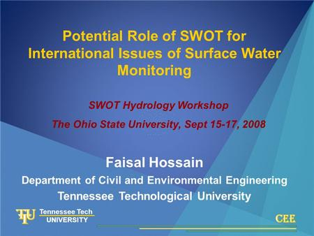 Tennessee Technological University Faisal Hossain Tennessee Tech UNIVERSITY Potential Role of SWOT for International Issues of Surface Water Monitoring.