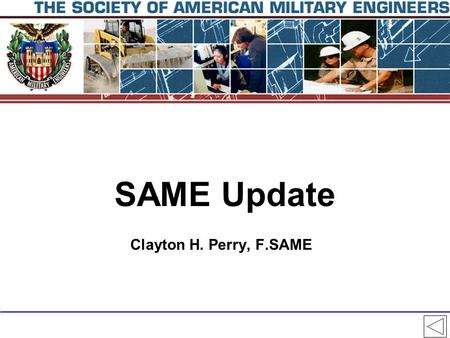 SAME Update Clayton H. Perry, F.SAME 2 Our Mission T To promote and facilitate engineering support for national security by developing and enhancing.