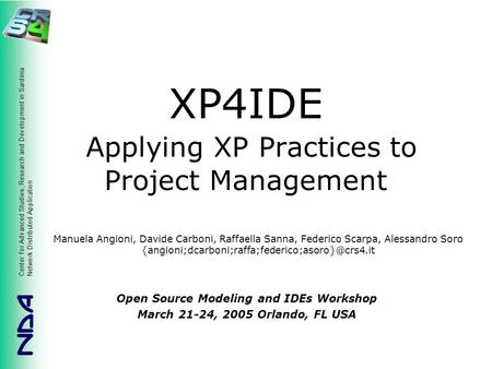 Center for Advanced Studies, Research and Development in Sardinia Network Distributed Application XP4IDE Applying XP Practices to Project Management Open.