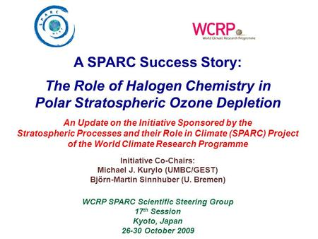 A SPARC Success Story: The Role of Halogen Chemistry in Polar Stratospheric Ozone Depletion An Update on the Initiative Sponsored by the Stratospheric.