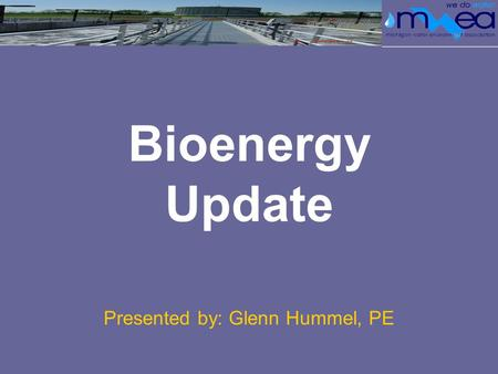 Bioenergy Update Presented by: Glenn Hummel, PE. Agenda / Objectives Background & Mission Major Recent Achievements Current Focus & Activities Local Update.