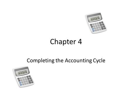 Chapter 4 Completing the Accounting Cycle. What is a Worksheet A multi-column form used in the adjustment process and a tool for preparing the financial.