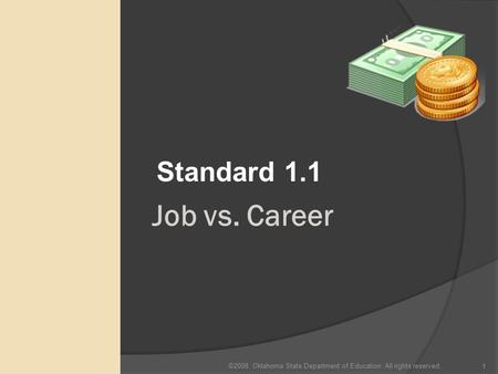 ©2008. Oklahoma State Department of Education. All rights reserved. 1 Job vs. Career Standard 1.1.
