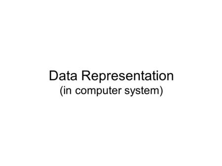Data Representation (in computer system). Data Representation How do computers represent data? 1111111111 0000000000 b The computers are digital Recognize.
