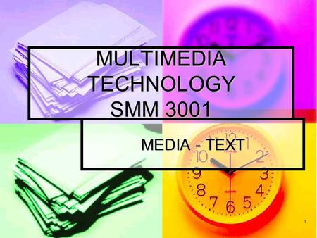 1 MULTIMEDIA TECHNOLOGY SMM 3001 MEDIA - TEXT. 2 What is Text? the basic element of most multimedia the basic element of most multimedia consisting of.