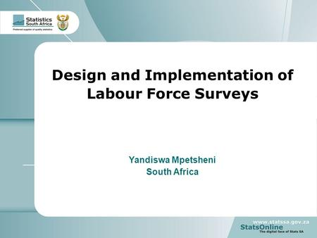 1 South Africa Design and Implementation of Labour Force Surveys Yandiswa Mpetsheni South Africa.