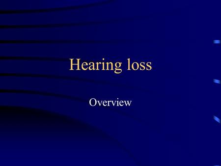Hearing loss Overview.