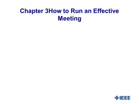 Chapter 3How to Run an Effective Meeting. Preliminary Thoughts Who likes a meeting… Without a clearly defined agenda That seems to drag-on forever That.