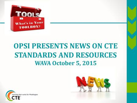 OPSI PRESENTS NEWS ON CTE STANDARDS AND RESOURCES WAVA October 5, 2015.