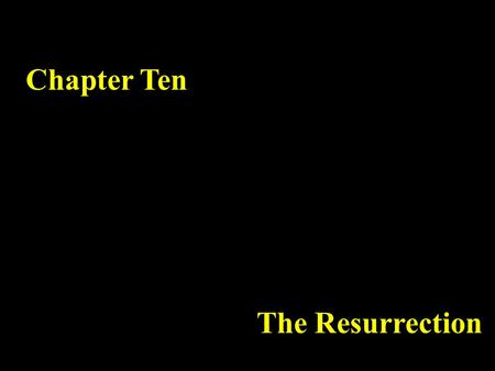 Chapter Ten The Resurrection. Chapter Ten I The Resurrection II The Ascension III Pentecost IV Titles of Jesus.