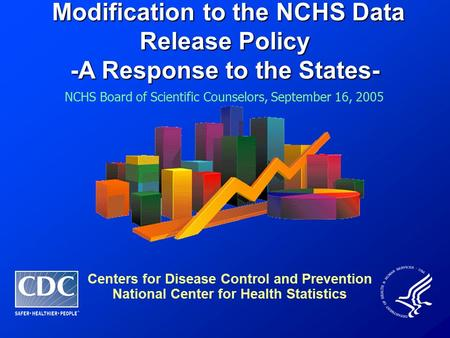 Modification to the NCHS Data Release Policy Modification to the NCHS Data Release Policy -A Response to the States- Centers for Disease Control and Prevention.