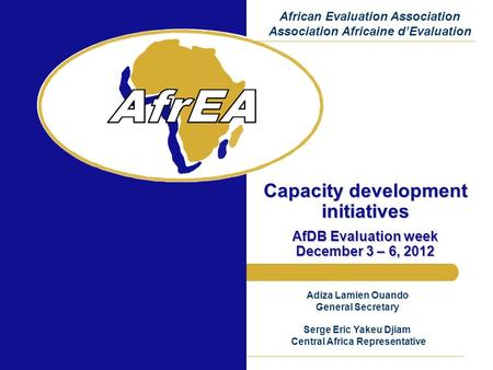 Capacity development initiatives AfDB Evaluation week December 3 – 6, 2012 African Evaluation Association Association Africaine d'Evaluation Adiza Lamien.