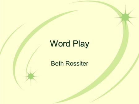 Word Play Beth Rossiter. Legends, Myths, Fables, & Tales Fact or Fiction? Reality or Fantasy?