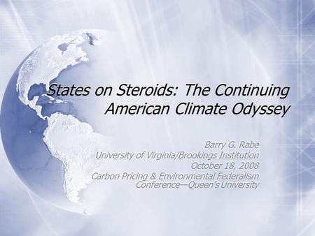 States on Steroids: The Continuing American Climate Odyssey Barry G. Rabe University of Virginia/Brookings Institution October 18, 2008 Carbon Pricing.
