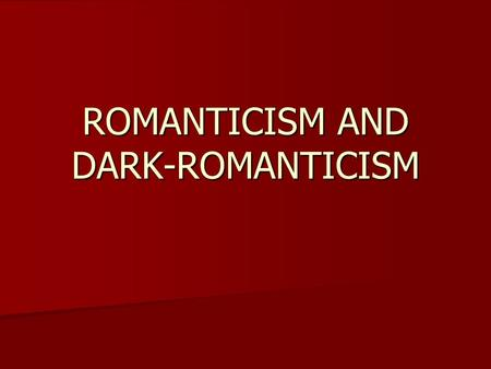 ROMANTICISM AND DARK-ROMANTICISM. Historical Context 1800-1870 = time of growth and expansion westward The move west brought new technologies in transportation,