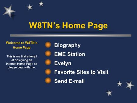 W8TN's Home Page Biography EME Station Evelyn Favorite Sites to Visit Send E-mail Welcome to W8TN's Home Page This is my first attempt at designing an.