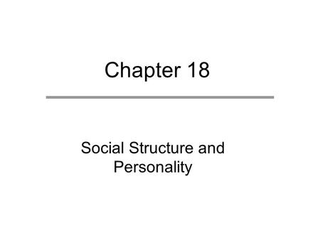 Chapter 18 Social Structure and Personality. Chapter Outline Status Attainment Individual Values Social Influence on Health Alienation.