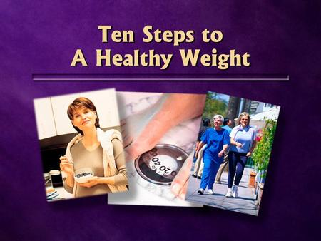 Ten Steps to A Healthy Weight Ten Steps to A Healthy Weight.