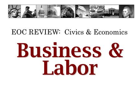EOC REVIEW: Civics & Economics Business & Labor. EOC REVIEW: Civics & Economics What is a Sole Proprietorship Sole Proprietorship? 