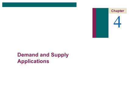 4 Chapter Demand and Supply Applications. CHAPTER 4: Demand and Supply Applications 2 of 23 Chapter Outline 4 Demand and Supply Applications The Price.