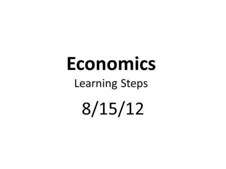 Economics Learning Steps 8/15/12. Dream Book Journal Entry & Standard SSEMI2 Elasticity Review Quiz & SSEMI2 Test Review.