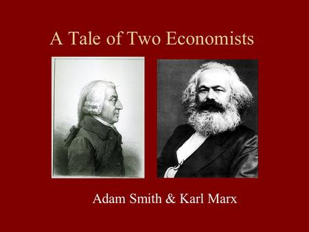 A Tale of Two Economists Adam Smith & Karl Marx. Adam Smith A Scottish professor of logic at the University of Glasgow Described as the typical absent.
