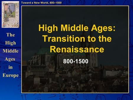 The High Middle Ages in Europe High Middle Ages: Transition to the Renaissance 800-1500.