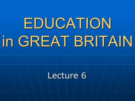 EDUCATION in GREAT BRITAIN Lecture 6. British system of education has 3 stages Pre-school (nursery) (3-4 year olds) primary (5-11 years of age), secondary.