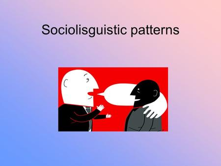Sociolisguistic patterns. Introduction Some different in lexical and phonological have relation with social class (upper class and lower class). So in.