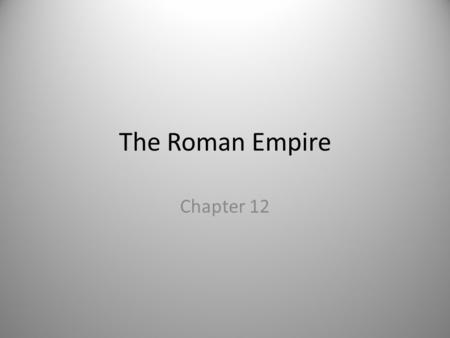 The Roman Empire Chapter 12. How did having one official language, Latin, help the empire?