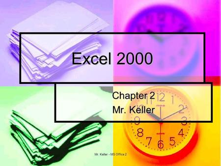 Mr. Keller - MS Office 2 Excel 2000 Chapter 2 Mr. Keller.