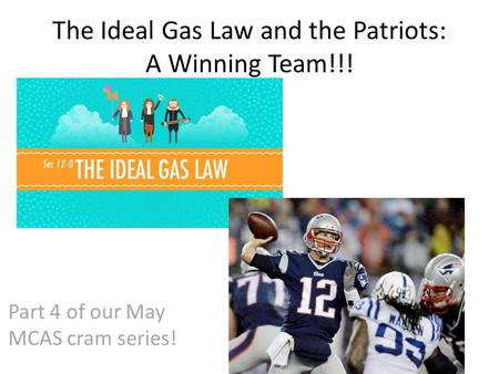 The Ideal Gas Law and the Patriots: A Winning Team!!! Part 4 of our May MCAS cram series!