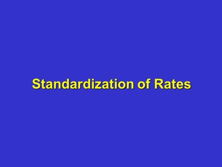 Standardization of Rates. Rates of Disease Are the basic measure of disease occurrence because they most clearly express probability or risk of disease.