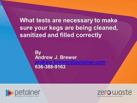 What tests are necessary to make sure your kegs are being cleaned, sanitized and filled correctly By Andrew J. Brewer 636-388-9163.