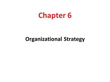 Chapter 6 Organizational Strategy. Learning Outcomes After reading this chapter, you should be able to: 1.Specify the components of sustainable competitive.