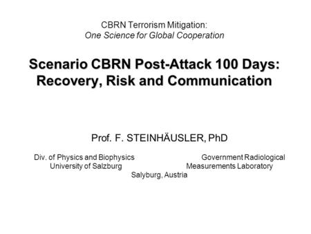 Scenario CBRN Post-Attack 100 Days: Recovery, Risk and Communication CBRN Terrorism Mitigation: One Science for Global Cooperation Scenario CBRN Post-Attack.