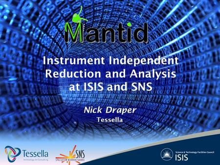 Nick Draper Tessella Instrument Independent Reduction and Analysis at ISIS and SNS.
