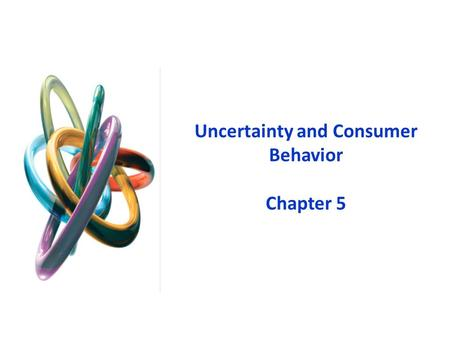 Uncertainty and Consumer Behavior Chapter 5. Uncertainty and Consumer Behavior 1.In order to compare the riskiness of alternative choices, we need to.